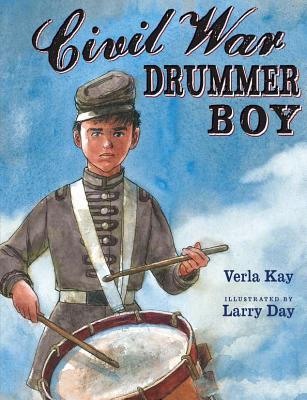 Civil War Drummer Boy By Kay, Verla/ Day, Larry (ILT)