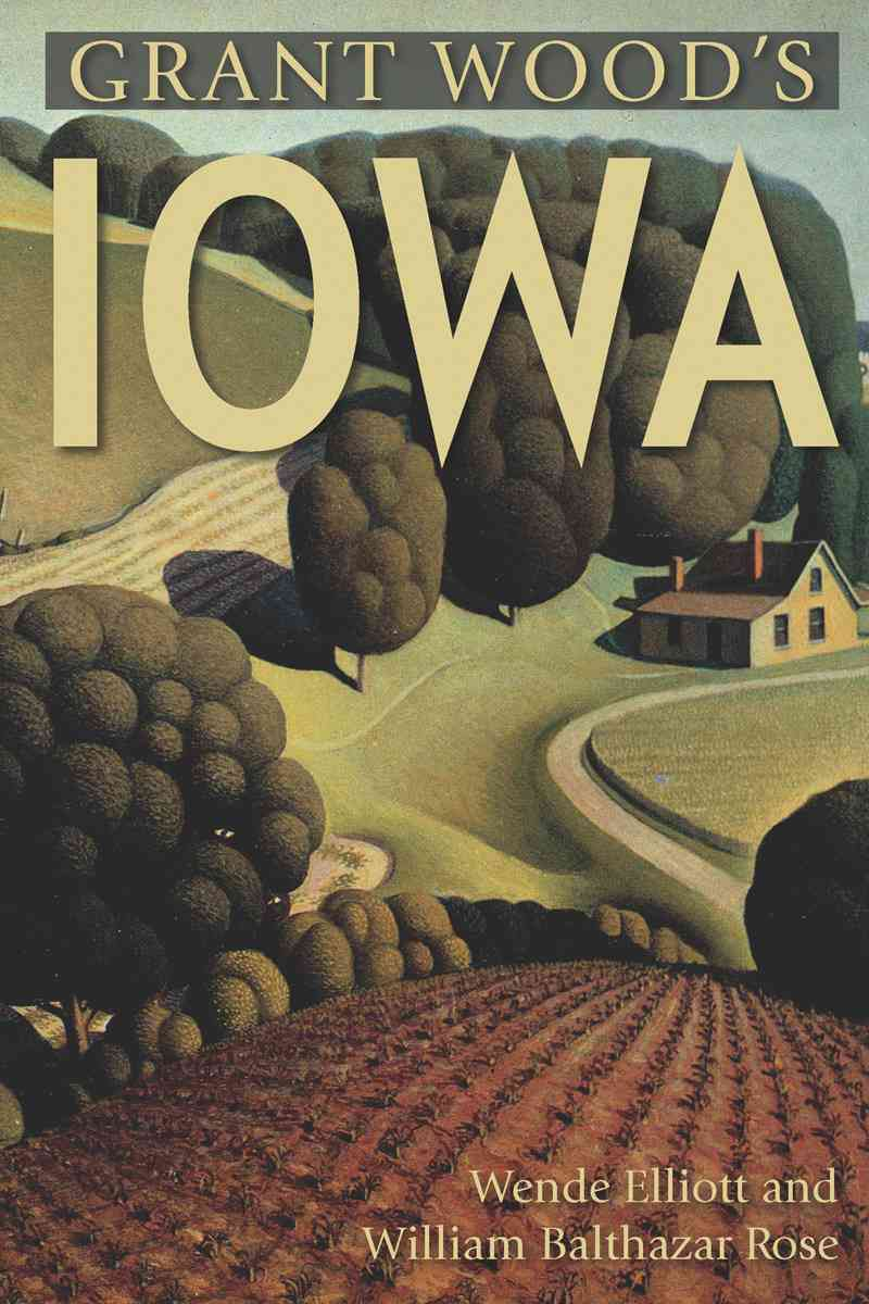Grant Wood's Iowa By Elliott, Wende/ Rose, William